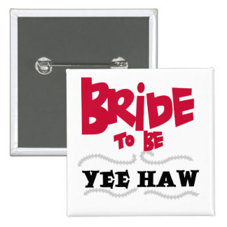 Bride to Be YeeHaw T-shirts and Gifts Buttons