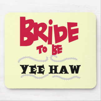 Bride to Be YeeHaw T-shirts and Gifts Mouse Pads