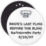 BRIDE'S LAST FLING BEFORE FOR THE BLING 6 CM ROUND BADGE