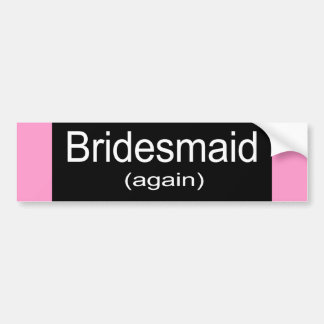 Bridesmaid Again Bumper Stickers
