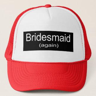Bridesmaid Again Trucker Hat