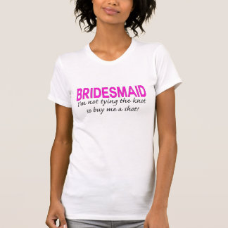 Bridesmaid: not tying the knot... tshirts