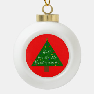 Bridesmaid Proposal Christmas Tree Ceramic Ball Christmas Ornament