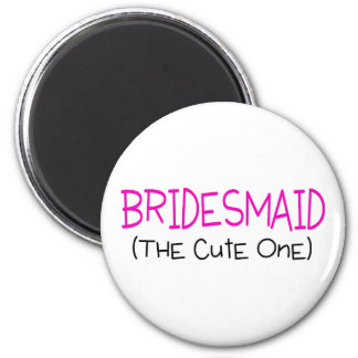 Bridesmaid The Cute One 6 Cm Round Magnet
