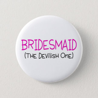 Bridesmaid The Devilish One 6 Cm Round Badge