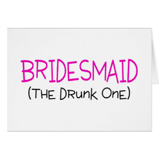 Bridesmaid The Drunk One Greeting Card