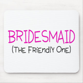 Bridesmaid The Friendly One Mousepads