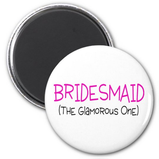 Bridesmaid The Glamourous One 6 Cm Round Magnet