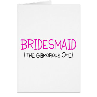 Bridesmaid The Glamourous One Greeting Card
