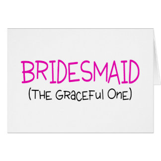 Bridesmaid The Graceful One Card