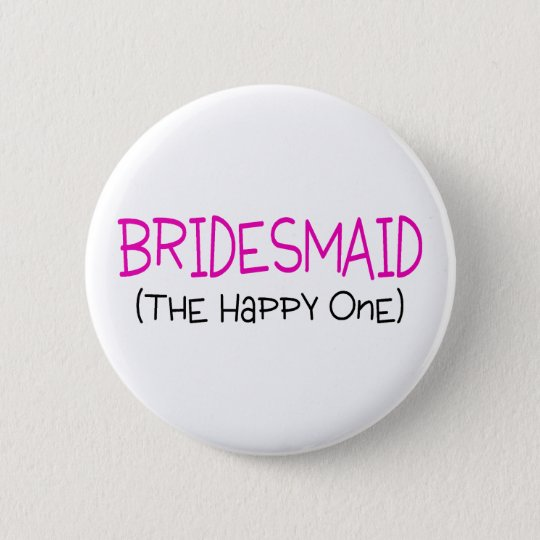 Bridesmaid The Happy One 6 Cm Round Badge