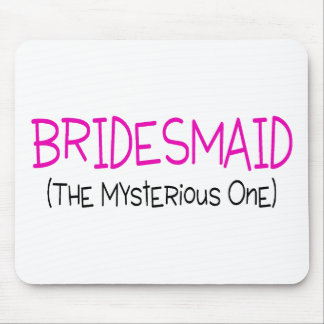 Bridesmaid The Mysterious One Mouse Pad