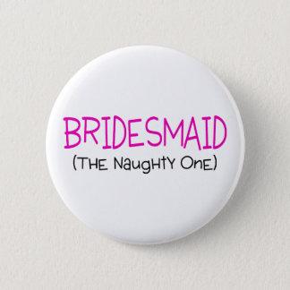 Bridesmaid The Naughty One 6 Cm Round Badge