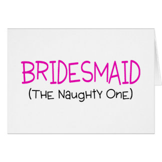 Bridesmaid The Naughty One Card