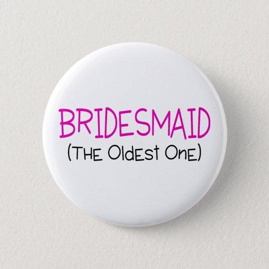 Bridesmaid The Oldest One 6 Cm Round Badge
