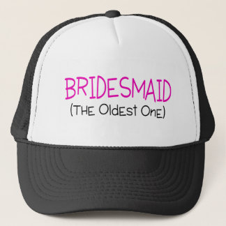 Bridesmaid The Oldest One Trucker Hat