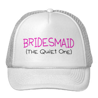 Bridesmaid The Quiet One Trucker Hat