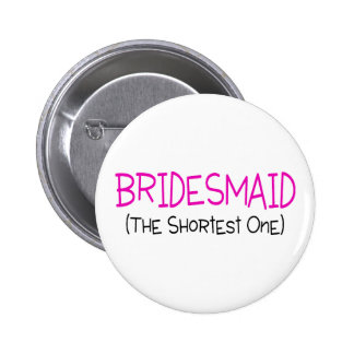 Bridesmaid The Shortest One 6 Cm Round Badge