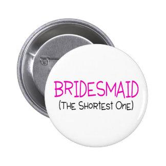 Bridesmaid The Shortest One 6 Cm Round Badge