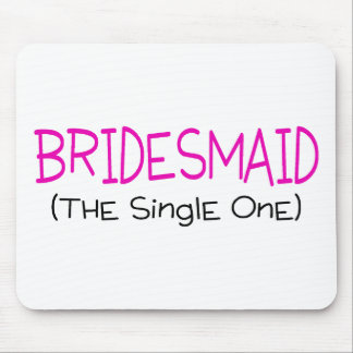 Bridesmaid The Single One Mouse Pad