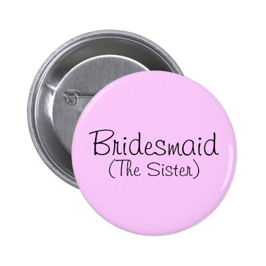 Bridesmaid (The Sister) Pin