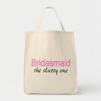 Bridesmaid (The Slutty One) Grocery Tote Bag