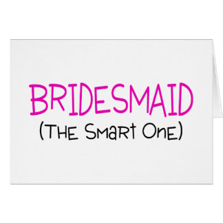 Bridesmaid The Smart One Card