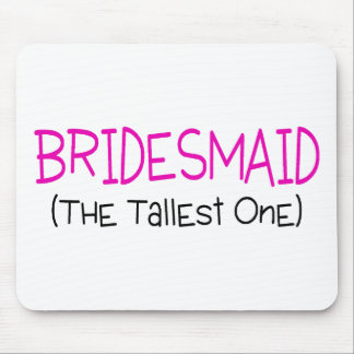 Bridesmaid The Tallest One Mouse Pad