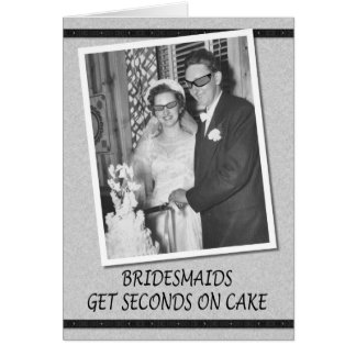 Bridesmaids get Seconds on Cake Greeting Card