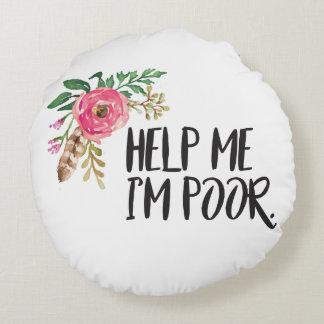 Bridesmaids Quote - Help Me I'm Poor Round Cushion