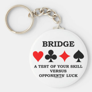 Bridge A Test Of Your Skill Versus Opponents' Luck Keychain