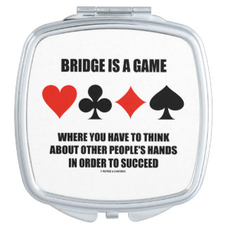 Bridge Is A Game Where Think Other People's Hands Makeup Mirror