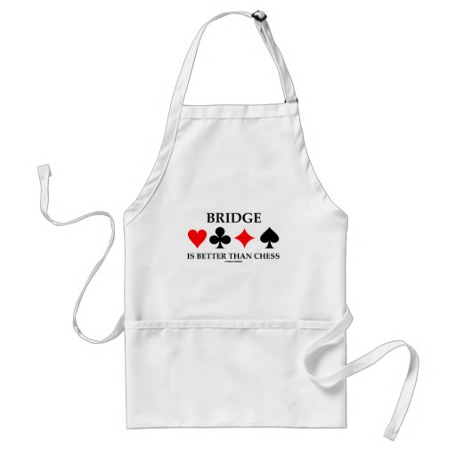 Bridge Is Better Than Chess (Bridge Game Attitude) Apron