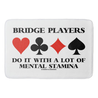 Bridge Players Do It With A Lot Of Mental Stamina Bath Mats