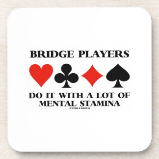 Bridge Players Do It With A Lot Of Mental Stamina Coasters