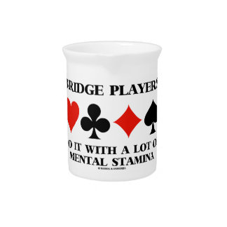 Bridge Players Do It With A Lot Of Mental Stamina Drink Pitchers