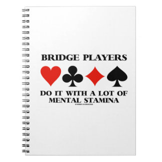 Bridge Players Do It With A Lot Of Mental Stamina Notebook