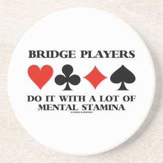 Bridge Players Do It With A Lot Of Mental Stamina Sandstone Coaster