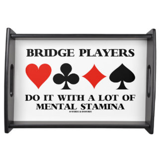 Bridge Players Do It With A Lot Of Mental Stamina Serving Platter
