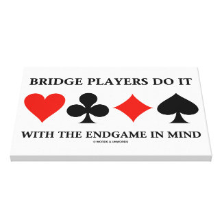 Bridge Players Do It With The Endgame In Mind Stretched Canvas Print