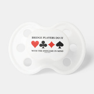 Bridge Players Do It With The Endgame In Mind BooginHead Pacifier
