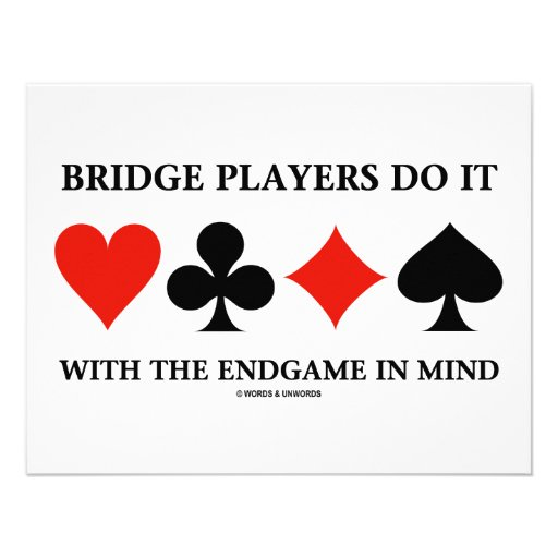 Bridge Players Do It With The Endgame In Mind Personalized Announcement