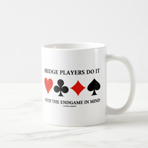 Bridge Players Do It With The Endgame In Mind Mug