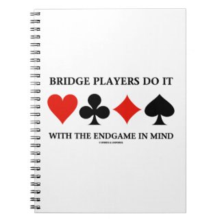 Bridge Players Do It With The Endgame In Mind Spiral Note Books