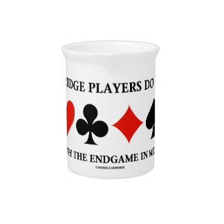 Bridge Players Do It With The Endgame In Mind Beverage Pitcher