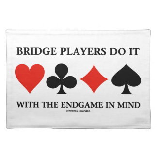 Bridge Players Do It With The Endgame In Mind Cloth Placemat