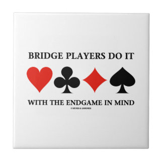 Bridge Players Do It With The Endgame In Mind Ceramic Tiles