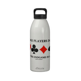 Bridge Players Do It With The Endgame In Mind Water Bottle