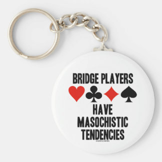 Bridge Players Have Masochistic Tendencies Basic Round Button Key Ring