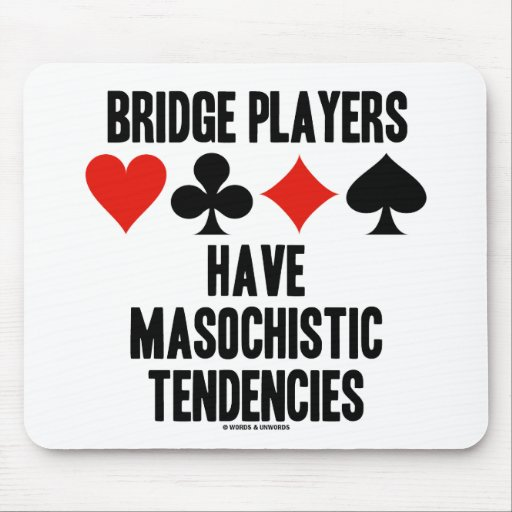 Bridge Players Have Masochistic Tendencies Mouse Pads